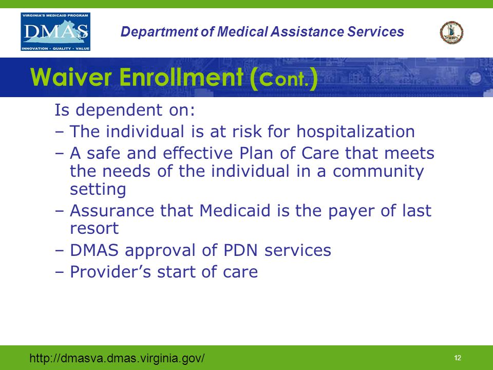 http://dmasva.dmas.virginia.gov/ 12 Department of Medical Assistance Services Waiver Enrollment (c ont. ) Is dependent on: –The individual is at risk