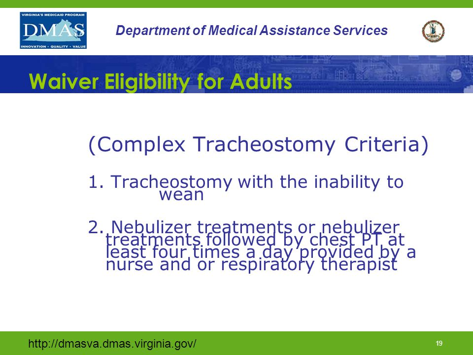 http://dmasva.dmas.virginia.gov/ 19 Department of Medical Assistance Services Waiver Eligibility for Adults (Complex Tracheostomy Criteria) 1. Tracheo