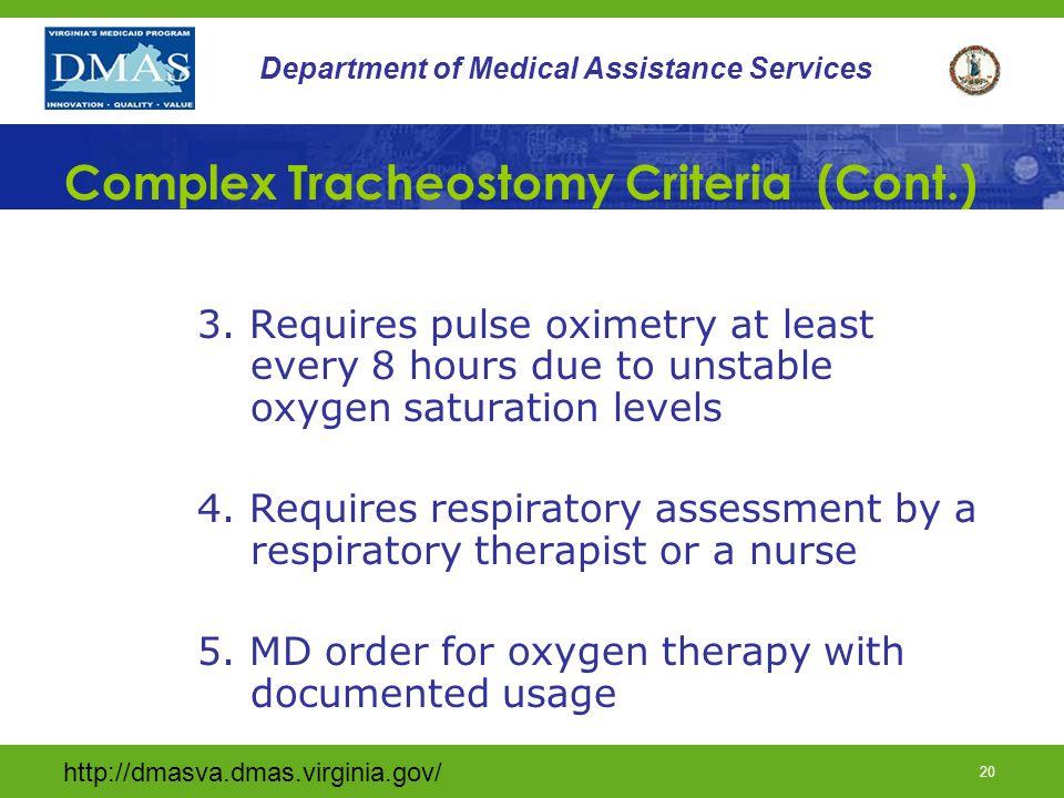 http://dmasva.dmas.virginia.gov/ 20 Department of Medical Assistance Services Complex Tracheostomy Criteria (Cont.) 3. Requires pulse oximetry at leas
