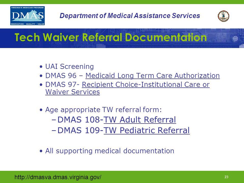 http://dmasva.dmas.virginia.gov/ 23 Department of Medical Assistance Services Tech Waiver Referral Documentation UAI Screening DMAS 96 – Medicaid Long