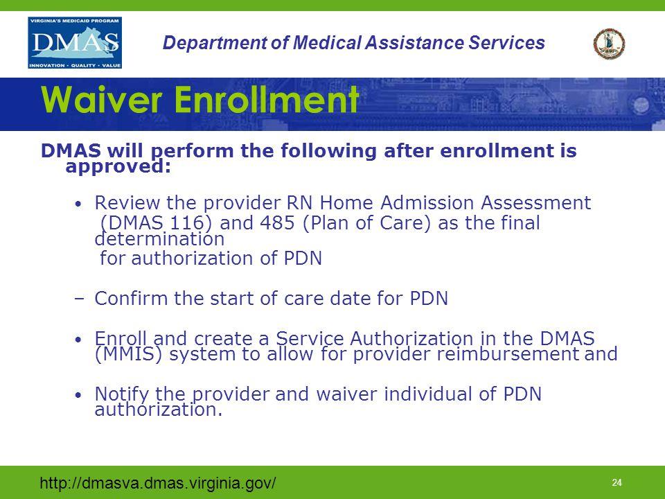 http://dmasva.dmas.virginia.gov/ 24 Department of Medical Assistance Services Waiver Enrollment DMAS will perform the following after enrollment is ap