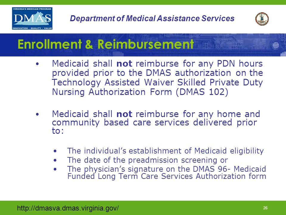 http://dmasva.dmas.virginia.gov/ 26 Department of Medical Assistance Services Enrollment & Reimbursement Medicaid shall not reimburse for any PDN hour