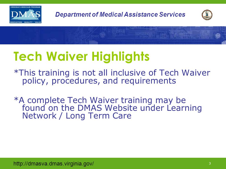 http://dmasva.dmas.virginia.gov/ 14 Department of Medical Assistance Services Technology Assisted Waiver Screening Process Further screening information may be found in the Pre-Admission Screening manual on the Virginia Medicaid Web Portal
