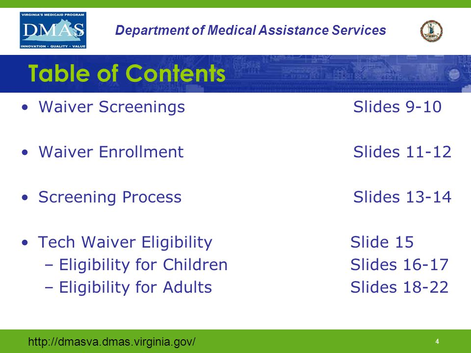http://dmasva.dmas.virginia.gov/ 65 Department of Medical Assistance Services Termination Due to Interruption of Service Delivery Waiver termination occurs when: Skilled private duty nursing services are interrupted for greater than 30 days The individual is admitted to a nursing facility, specialized care facility or inpatient rehab The individual no longer meets Tech Waiver criteria The individual is no longer a Virginia resident Individuals admitted to a medical facility for less than 30 days are waiver eligible upon discharge if they continue to meet Tech Waiver criteria.