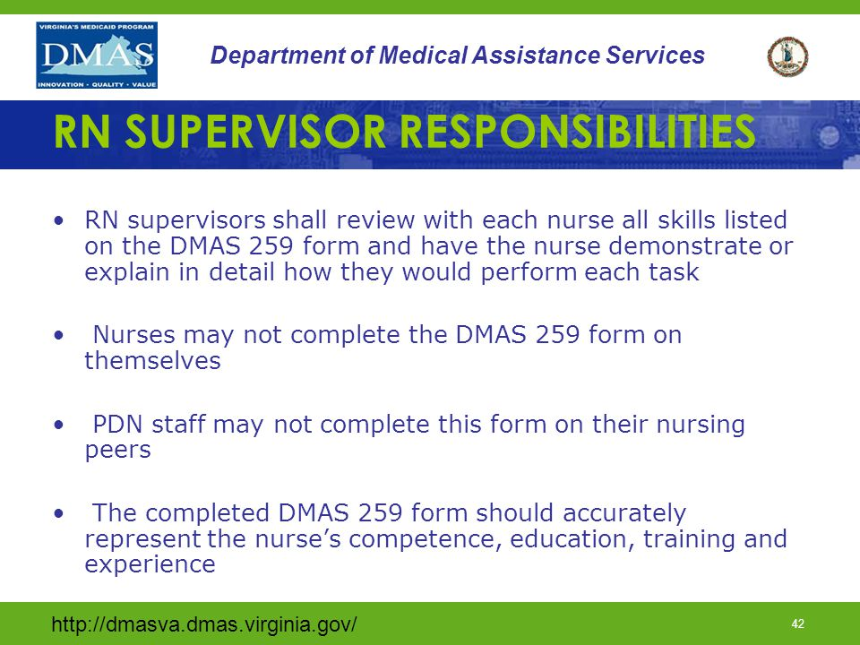 http://dmasva.dmas.virginia.gov/ 42 Department of Medical Assistance Services RN SUPERVISOR RESPONSIBILITIES RN supervisors shall review with each nur