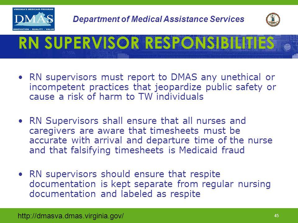 http://dmasva.dmas.virginia.gov/ 45 Department of Medical Assistance Services RN SUPERVISOR RESPONSIBILITIES RN supervisors must report to DMAS any un