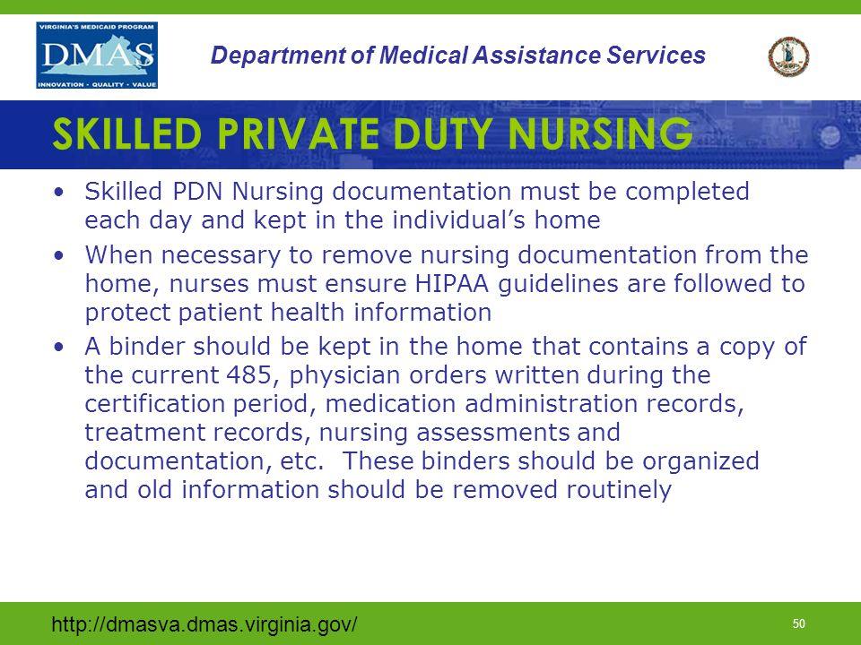 http://dmasva.dmas.virginia.gov/ 50 Department of Medical Assistance Services SKILLED PRIVATE DUTY NURSING Skilled PDN Nursing documentation must be c