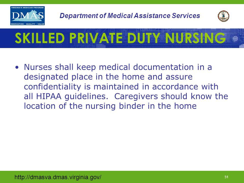 http://dmasva.dmas.virginia.gov/ 51 Department of Medical Assistance Services SKILLED PRIVATE DUTY NURSING Nurses shall keep medical documentation in