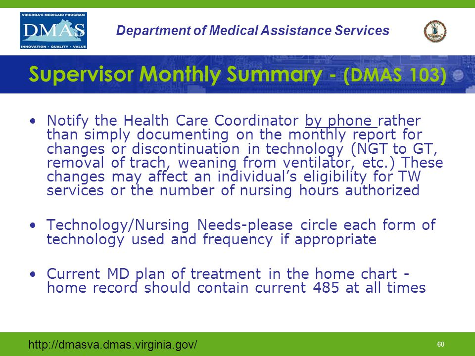 http://dmasva.dmas.virginia.gov/ 60 Department of Medical Assistance Services Supervisor Monthly Summary - (DMAS 103) Notify the Health Care Coordinat