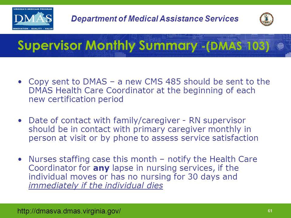 http://dmasva.dmas.virginia.gov/ 61 Department of Medical Assistance Services Supervisor Monthly Summary -(DMAS 103) Copy sent to DMAS – a new CMS 485
