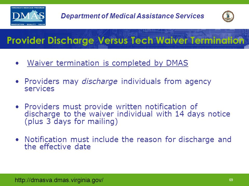 http://dmasva.dmas.virginia.gov/ 69 Department of Medical Assistance Services Provider Discharge Versus Tech Waiver Termination Waiver termination is