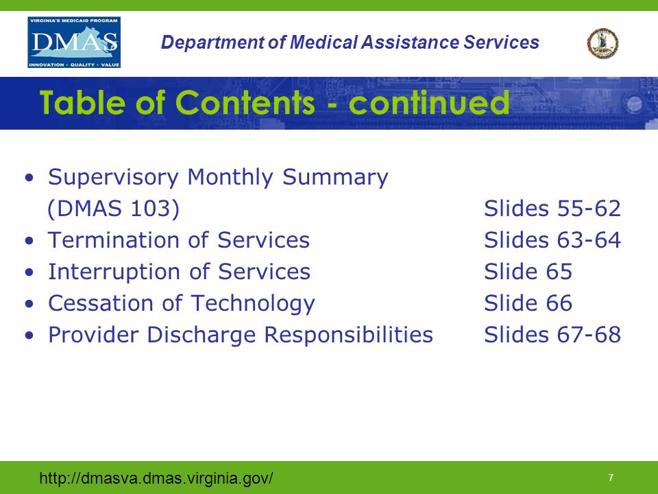 http://dmasva.dmas.virginia.gov/ 68 Department of Medical Assistance Services Provider Discharge Responsibilities The RN Supervisor must contact the DMAS Coordinator immediately if technology (i.e.