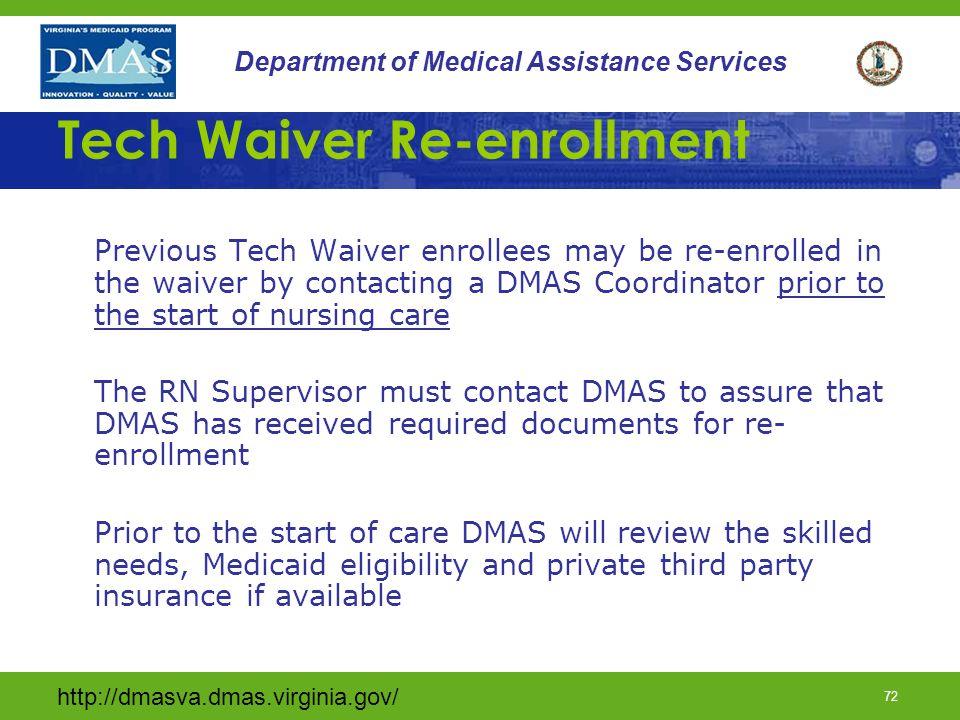 http://dmasva.dmas.virginia.gov/ 72 Department of Medical Assistance Services Tech Waiver Re-enrollment Previous Tech Waiver enrollees may be re-enrol