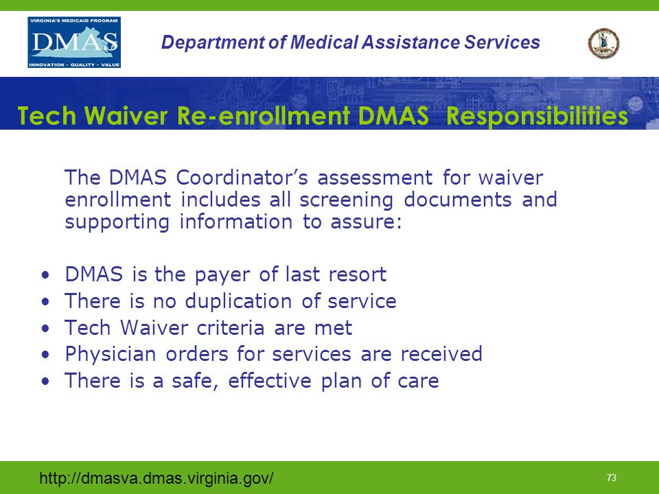 http://dmasva.dmas.virginia.gov/ 73 Department of Medical Assistance Services Tech Waiver Re-enrollment DMAS Responsibilities The DMAS Coordinator's a