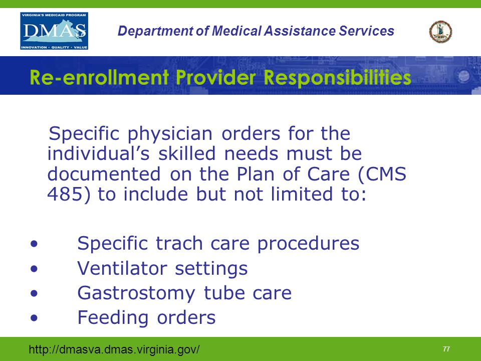http://dmasva.dmas.virginia.gov/ 77 Department of Medical Assistance Services Re-enrollment Provider Responsibilities Specific physician orders for th