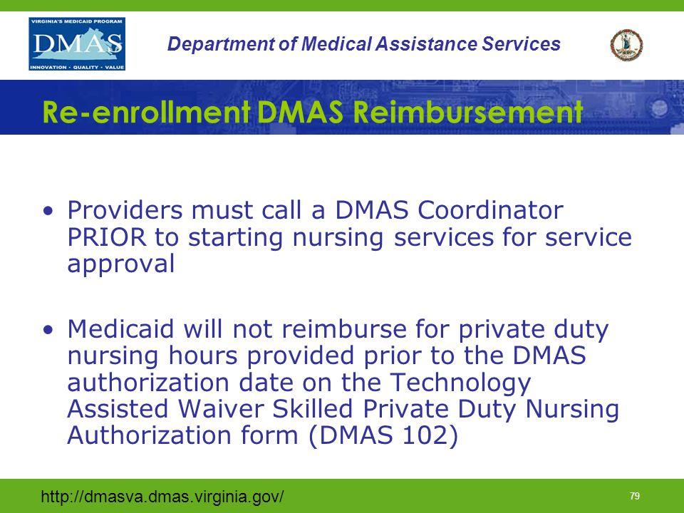 http://dmasva.dmas.virginia.gov/ 79 Department of Medical Assistance Services Re-enrollment DMAS Reimbursement Providers must call a DMAS Coordinator