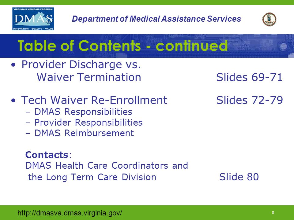 http://dmasva.dmas.virginia.gov/ 79 Department of Medical Assistance Services Re-enrollment DMAS Reimbursement Providers must call a DMAS Coordinator PRIOR to starting nursing services for service approval Medicaid will not reimburse for private duty nursing hours provided prior to the DMAS authorization date on the Technology Assisted Waiver Skilled Private Duty Nursing Authorization form (DMAS 102)