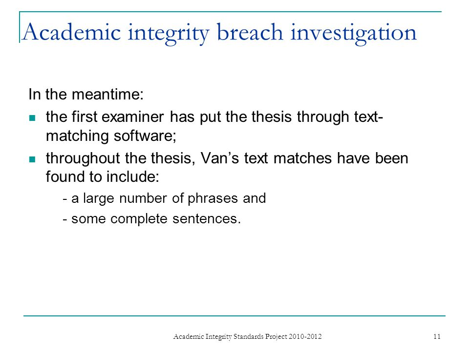 Academic integrity breach investigation In the meantime: the first examiner has put the thesis through text- matching software; throughout the thesis,