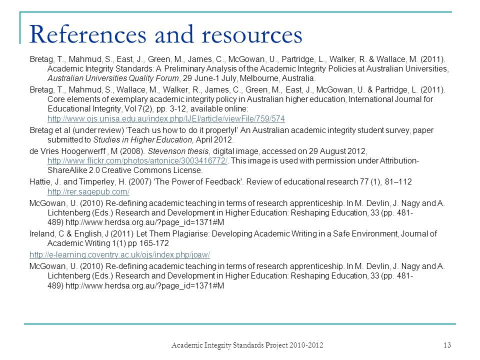References and resources Bretag, T., Mahmud, S., East, J., Green, M., James, C., McGowan, U., Partridge, L., Walker, R. & Wallace, M. (2011). Academic