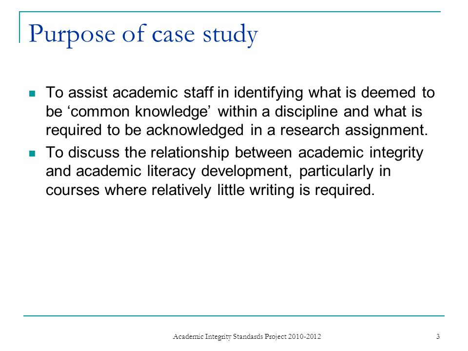 Purpose of case study To assist academic staff in identifying what is deemed to be 'common knowledge' within a discipline and what is required to be acknowledged in a research assignment.