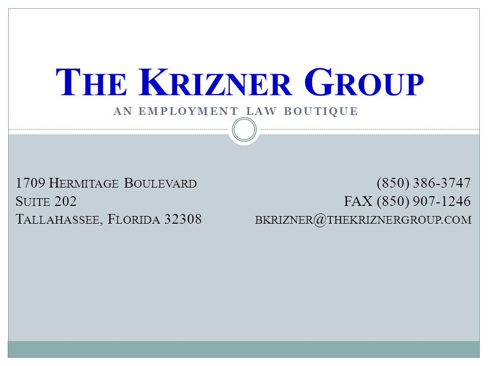 AN EMPLOYMENT LAW BOUTIQUE T HE K RIZNER G ROUP 1709 H ERMITAGE B OULEVARD S UITE 202 T ALLAHASSEE, F LORIDA 32308 (850) 386-3747 FAX (850) 907-1246 B