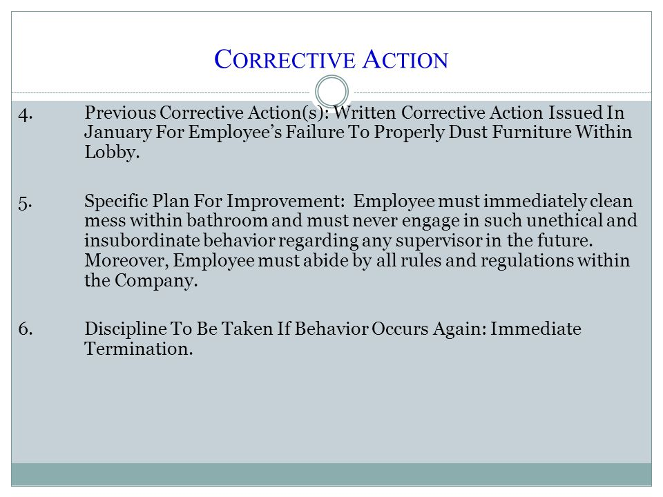 C ORRECTIVE A CTION 4.Previous Corrective Action(s): Written Corrective Action Issued In January For Employee's Failure To Properly Dust Furniture Within Lobby.