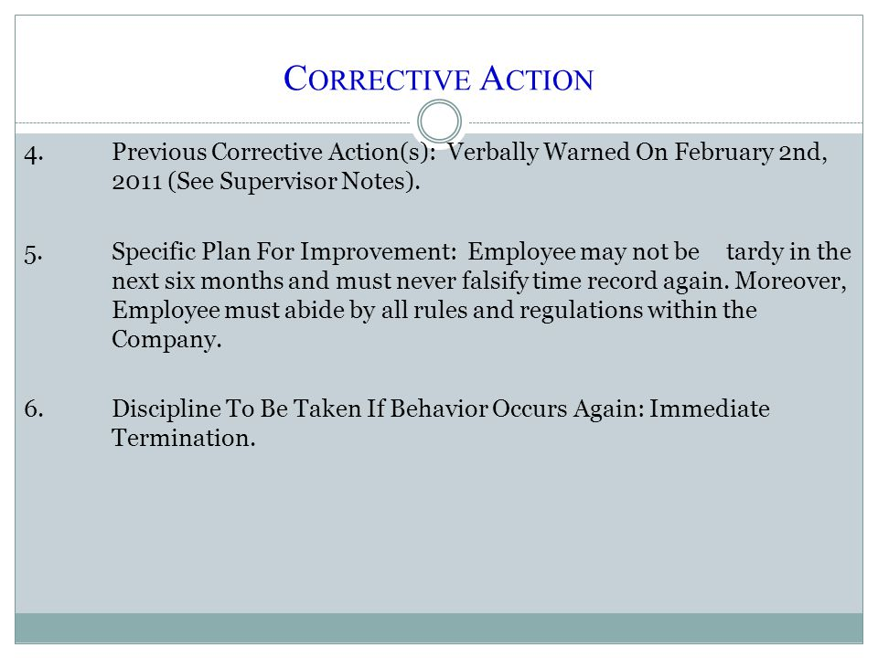 C ORRECTIVE A CTION 4.Previous Corrective Action(s): Verbally Warned On February 2nd, 2011 (See Supervisor Notes). 5.Specific Plan For Improvement: Em