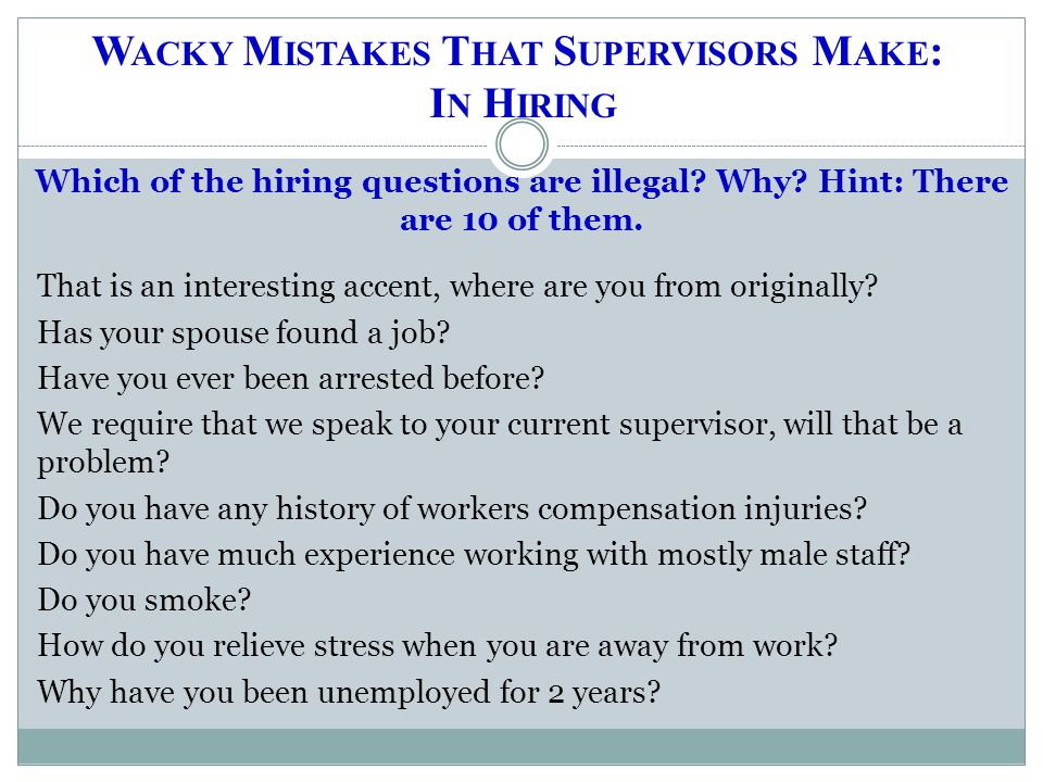 Which of the hiring questions are illegal? Why? Hint: There are 10 of them. That is an interesting accent, where are you from originally? Has your spo