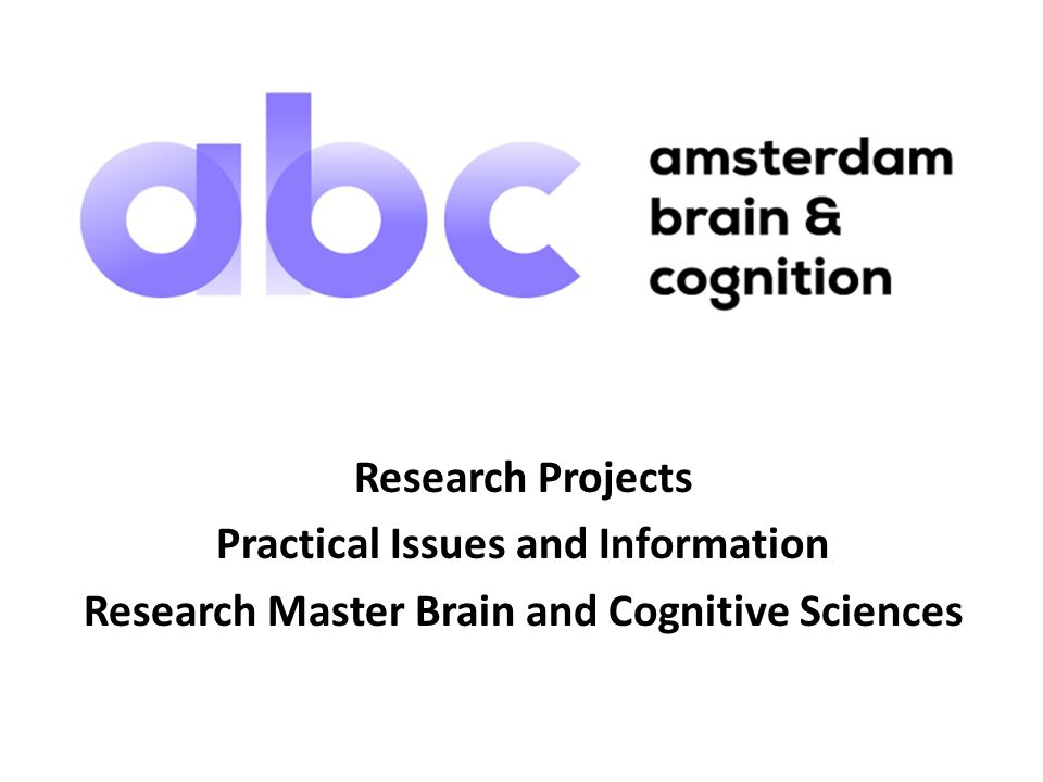 Research Projects Practical Issues and Information Research Master Brain and Cognitive Sciences