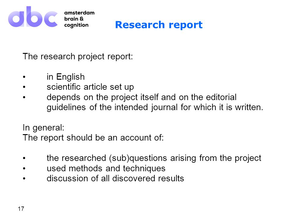 17 Research report The research project report: in English scientific article set up depends on the project itself and on the editorial guidelines of the intended journal for which it is written.