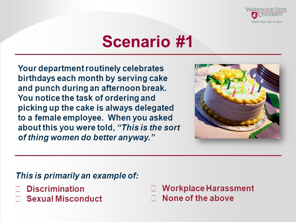 Scenario #1 Your department routinely celebrates birthdays each month by serving cake and punch during an afternoon break.