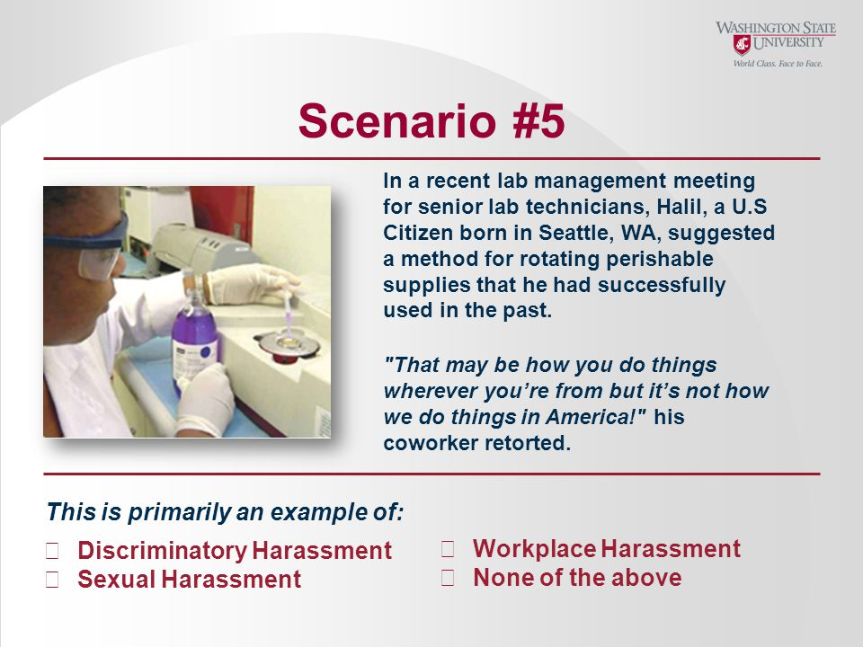 Scenario #5 In a recent lab management meeting for senior lab technicians, Halil, a U.S Citizen born in Seattle, WA, suggested a method for rotating perishable supplies that he had successfully used in the past.