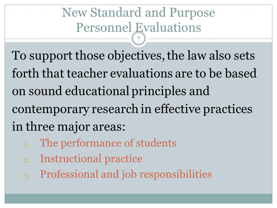 Personnel Evaluation System: Levels of Performance 8 Differentiate among 4 levels of performance: – Highly effective – Effective – Needs improvement, or for instructional personnel in first 3 years of employment, Developing – Unsatisfactory Student growth standards for each performance level Criteria for each performance level