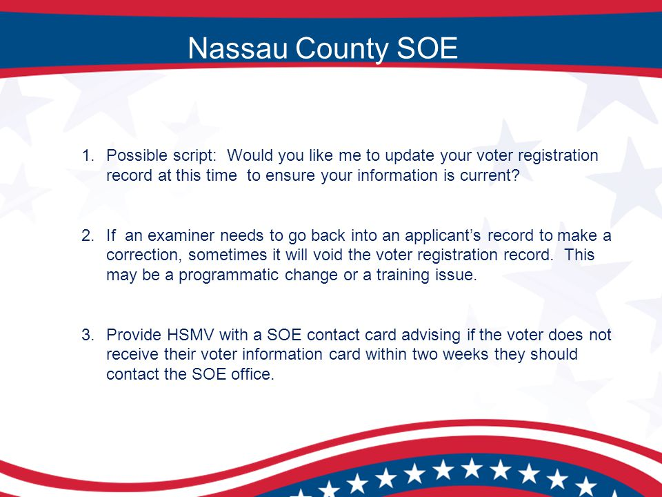 Nassau County SOE 1.Possible script: Would you like me to update your voter registration record at this time to ensure your information is current.
