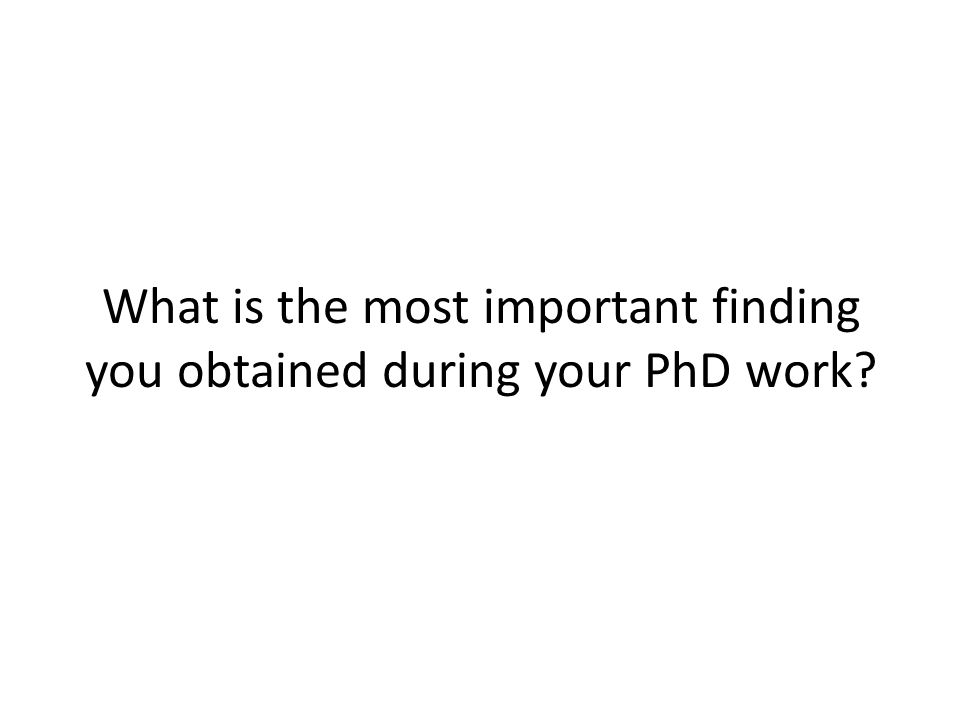 What is the most important finding you obtained during your PhD work