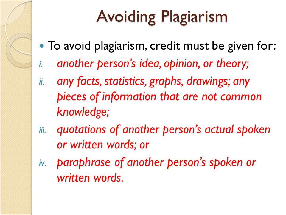 Avoiding Plagiarism To avoid plagiarism, credit must be given for: i.