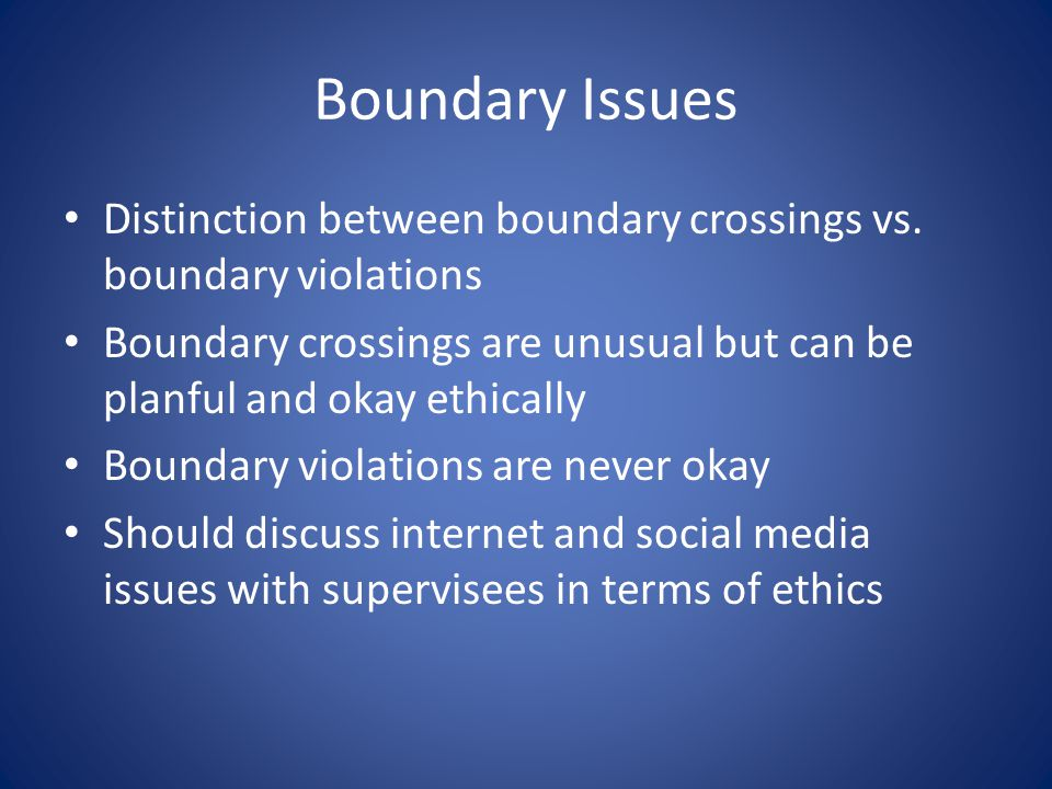 Boundary Issues Distinction between boundary crossings vs.