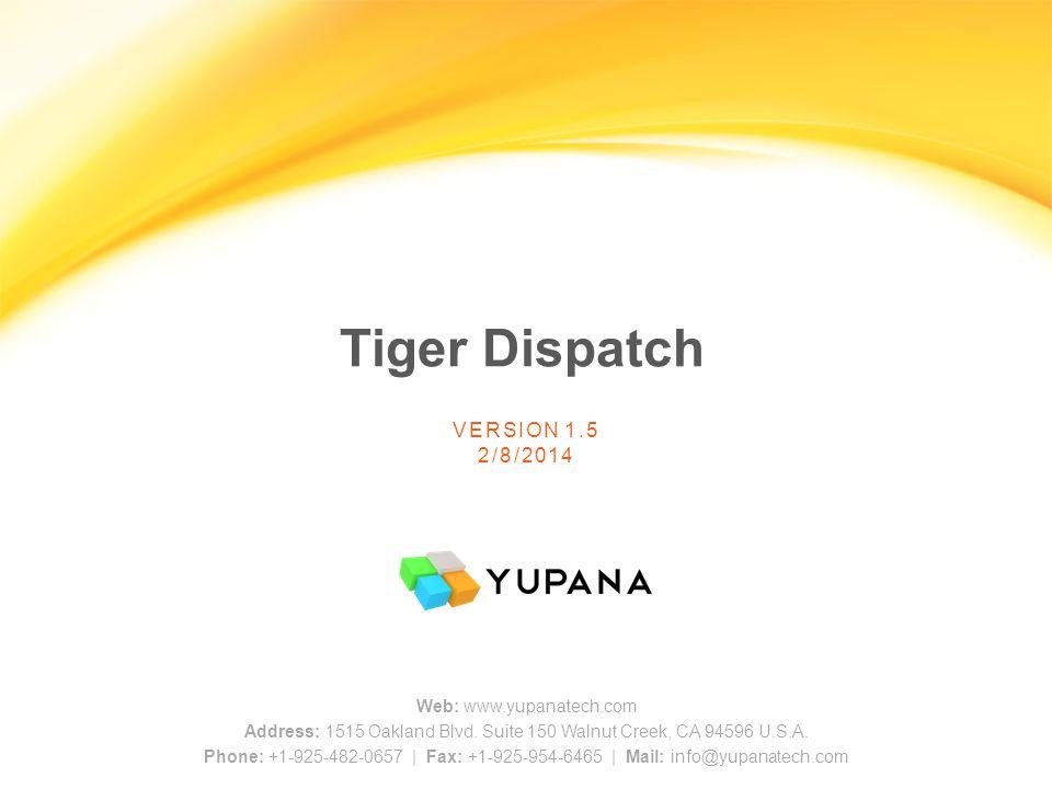 Tiger Dispatch VERSION 1.5 2/8/2014 Web: www.yupanatech.com Address: 1515 Oakland Blvd.