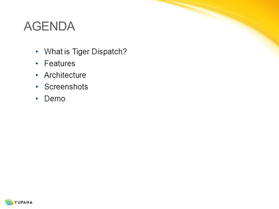 AGENDA What is Tiger Dispatch Features Architecture Screenshots Demo