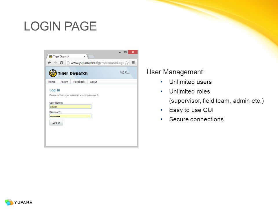 LOGIN PAGE User Management: Unlimited users Unlimited roles (supervisor, field team, admin etc.) Easy to use GUI Secure connections