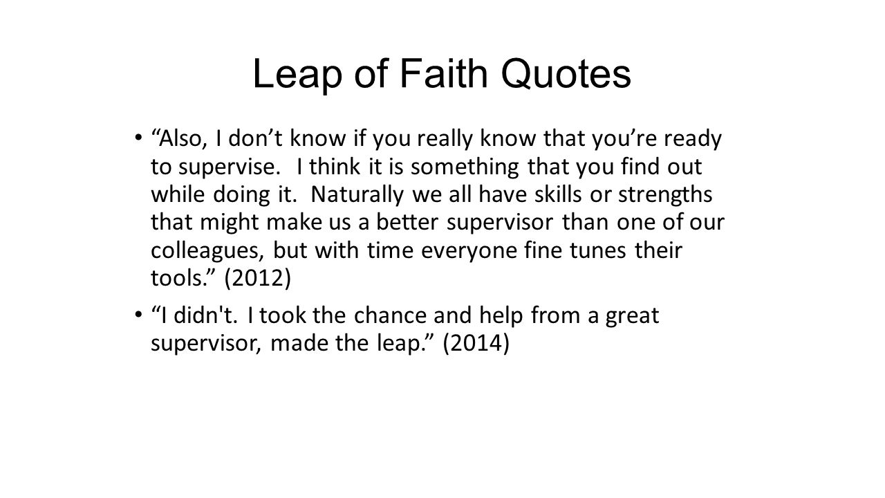 "Leap of Faith Quotes ""Also, I don't know if you really know that you're ready to supervise. I think it is something that you find out while doing it."