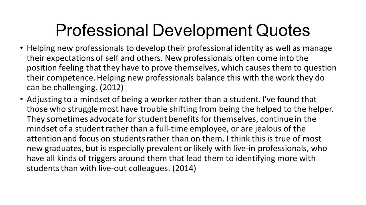 Professional Development Quotes Helping new professionals to develop their professional identity as well as manage their expectations of self and othe