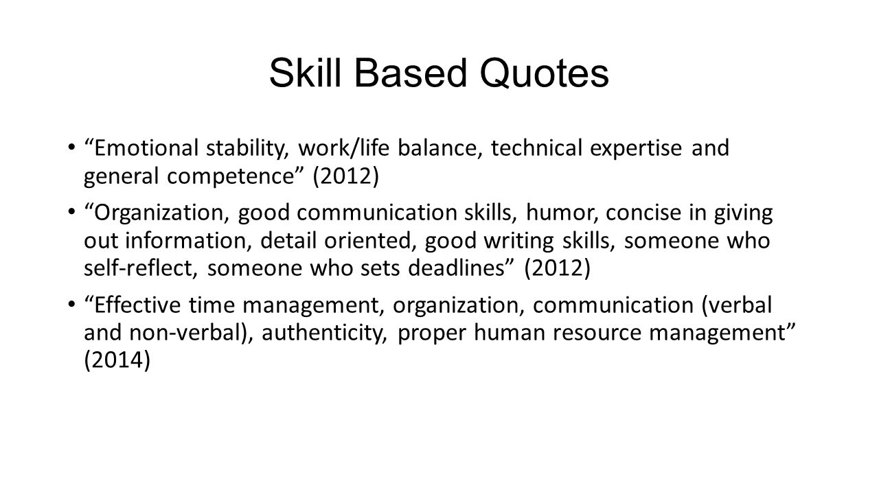 "Skill Based Quotes ""Emotional stability, work/life balance, technical expertise and general competence"" (2012) ""Organization, good communication skill"