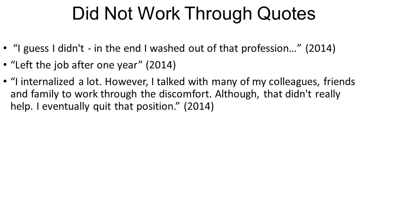 "Did Not Work Through Quotes ""I guess I didn't - in the end I washed out of that profession…"" (2014) ""Left the job after one year"" (2014) ""I internaliz"