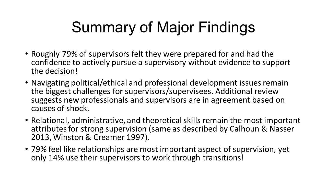 Summary of Major Findings Roughly 79% of supervisors felt they were prepared for and had the confidence to actively pursue a supervisory without evide