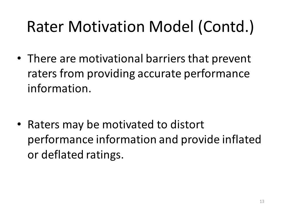 Rater Motivation Model (Contd.) There are motivational barriers that prevent raters from providing accurate performance information. Raters may be mot