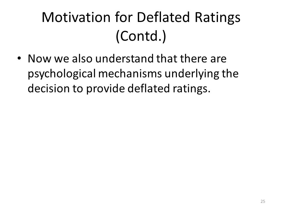 Motivation for Deflated Ratings (Contd.) Now we also understand that there are psychological mechanisms underlying the decision to provide deflated ra