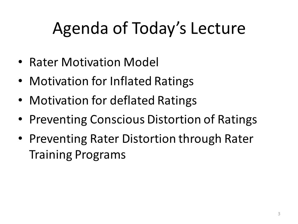 Agenda of Today's Lecture Rater Motivation Model Motivation for Inflated Ratings Motivation for deflated Ratings Preventing Conscious Distortion of Ra