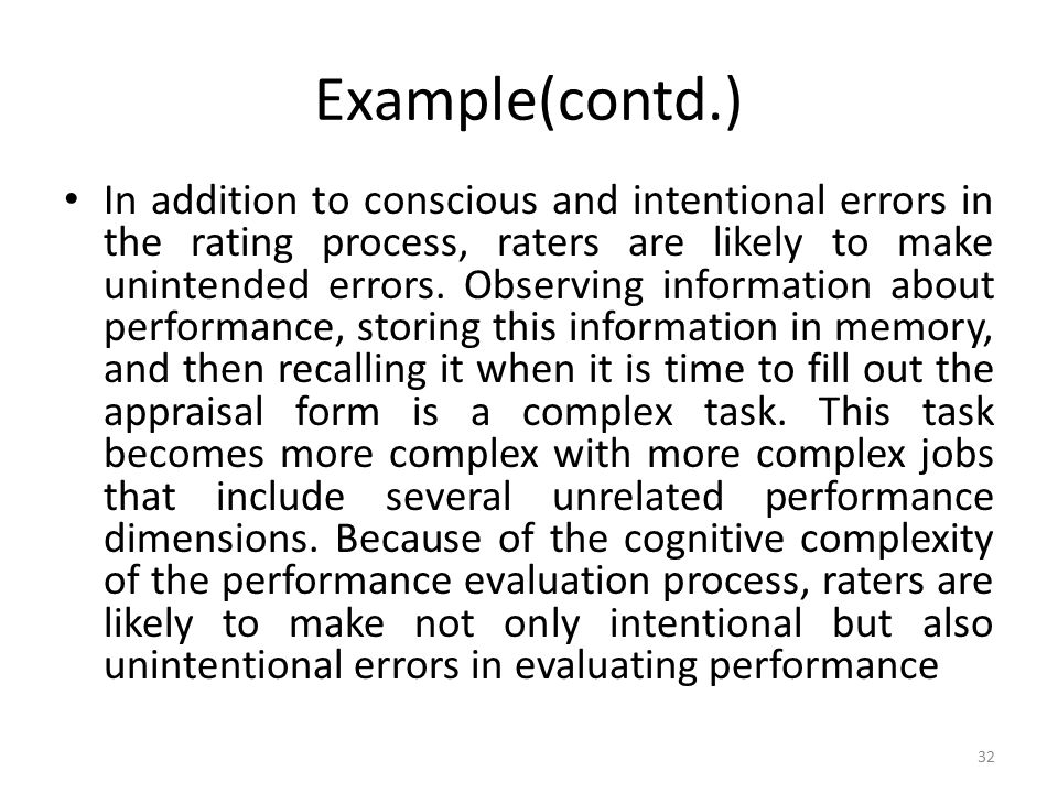 Example(contd.) In addition to conscious and intentional errors in the rating process, raters are likely to make unintended errors. Observing informat