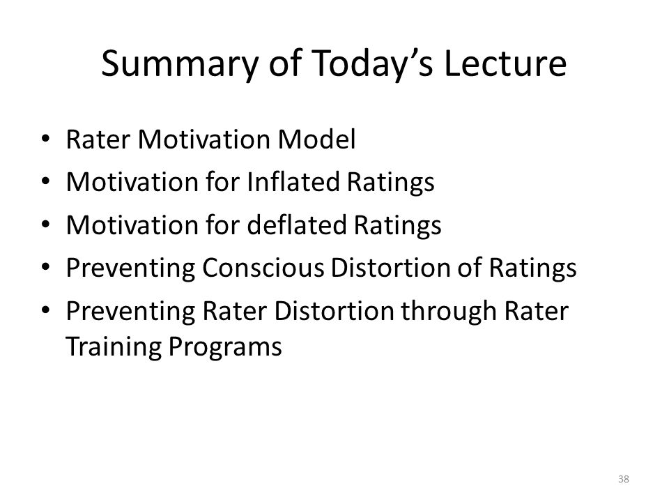 Summary of Today's Lecture Rater Motivation Model Motivation for Inflated Ratings Motivation for deflated Ratings Preventing Conscious Distortion of R